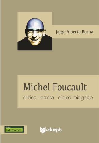 Michel Foucault - Crítico-esteta-cínico mitigado