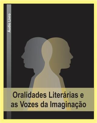 PROJETO ORALIDADES LITERÁRIAS E AS VOZES DA IMAGINAÇÃO - VOLUME 01