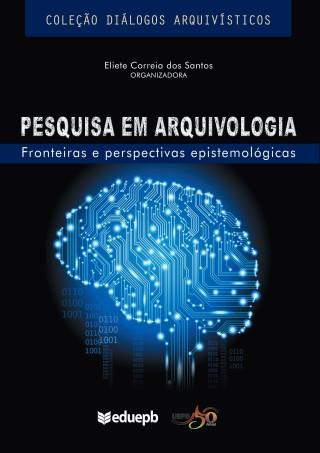 Pesquisa Em Arquivologia - Fronteiras E Perspectivas Epistemológicas