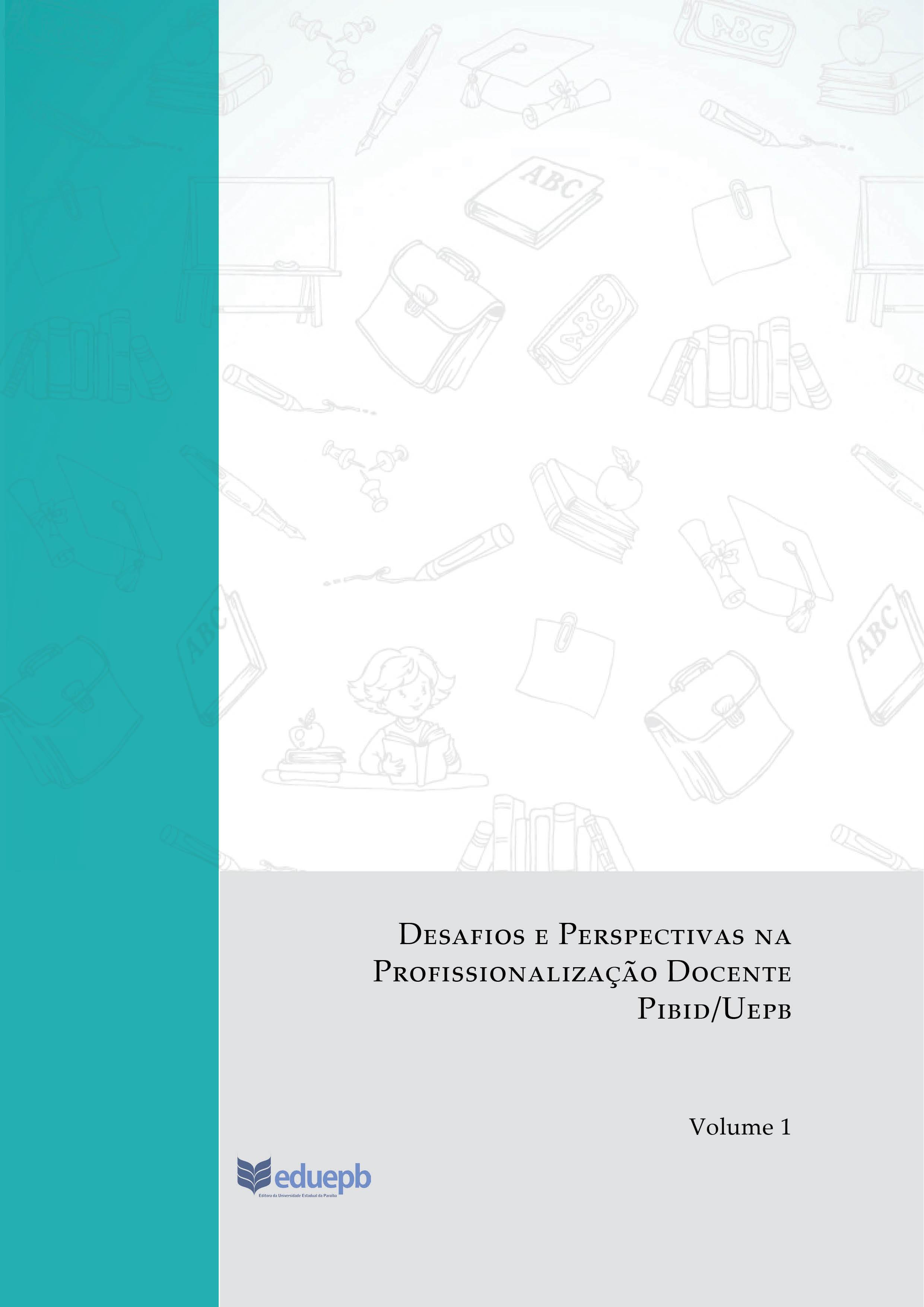 Desafios e Perspectivas na Profissionalização Docente Pibid/Uepb Volume 1