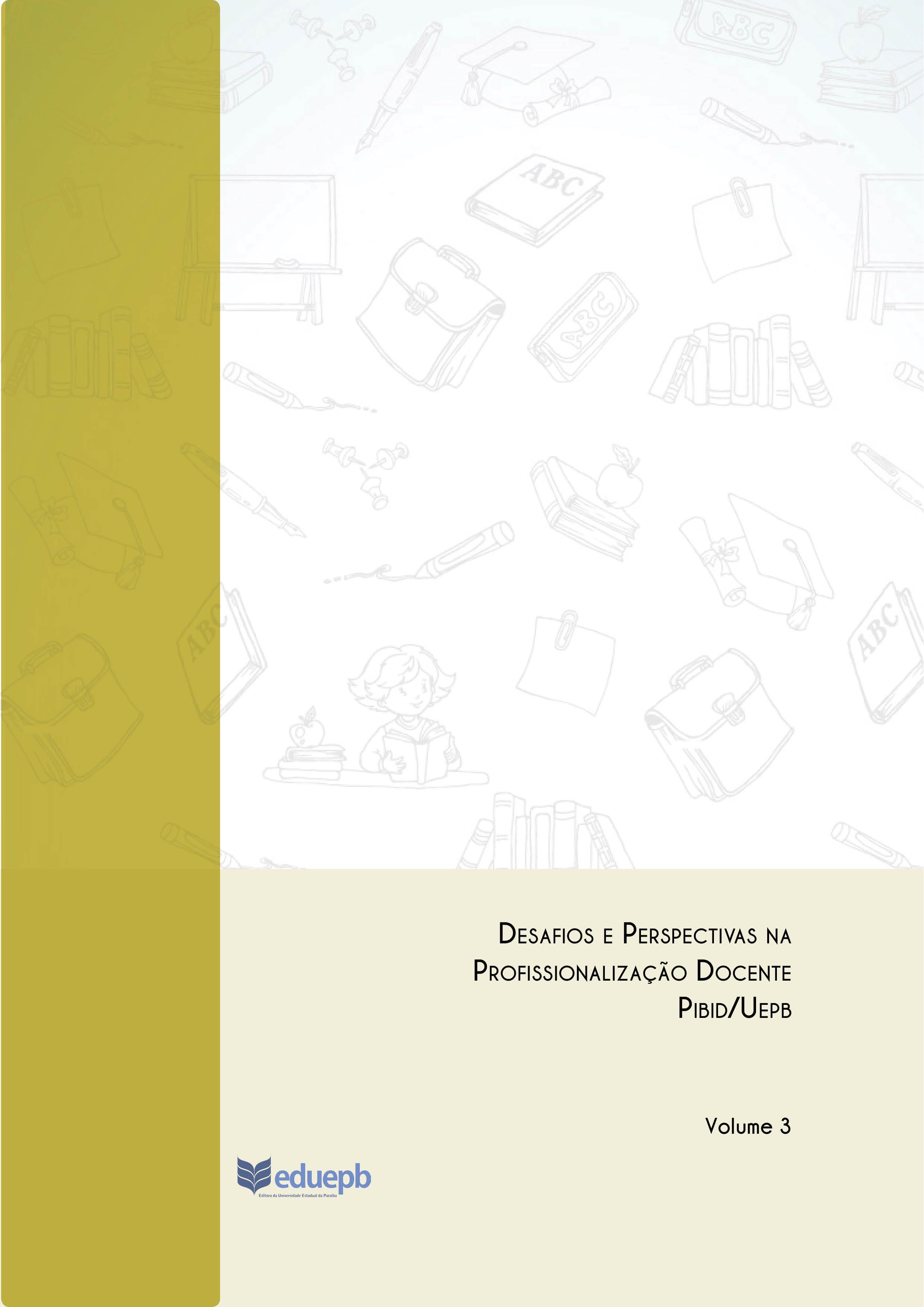Desafios e Perspectivas na Profissionalização Docente Pibid/Uepb Volume 3